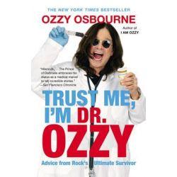 Trust Me, I'm Dr. Ozzy, Advice from Rock's Ultimate Survivor by Ozzy Osbourne, 9781455503353.