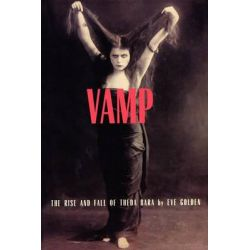 Vamp, The Rise and Fall of Theda Bara by Eve Golden, 9781879511323.