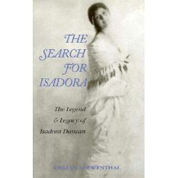 The Search for Isadora, the Legend and Legacy of Isadora Duncan by Lillian Loewenthal, 9780871271792.