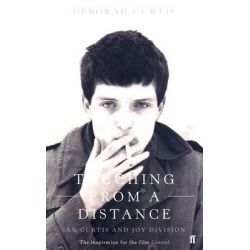 Touching from a Distance : Ian Curtis and Joy Division, Ian Curtis and Joy Division by Deborah Curtis, 9780571239566.