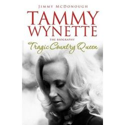 Tragic Country Queen : The Biography of Tammy Wynette, The Biography of Tammy Wynette by Jimmy McDonough, 9781847370624.