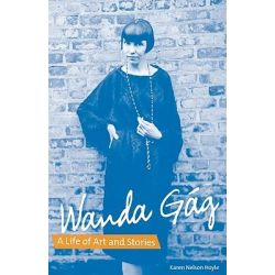 Wanda Gag, A Life of Art and Stories by Karen Nelson Hoyle, 9780816667710.