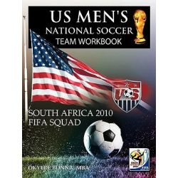 Us Men's National Soccer Team Workbook, South Africa 2010 Fifa Squad by Okyere, MBA Bonna, 9781463419295.