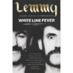 White Line Fever: The Autobiography, The Autobiography by Lemmy Kilmister, 9780806525907.