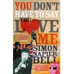 You Don't Have to Say You Love Me by Simon Napier-Bell, 9780091902728.
