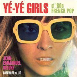 Ye-Ye Girls, Of '60s French Pop by Jean-Emmanuel Deluxe, 9781936239719.