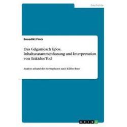 Bücher: Das Gilgamesch Epos. Inhaltszusammenfassung und Interpretation von Enkidos Tod  von Benedikt Finck