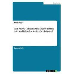 Bücher: Carl Peters - Ein chauvinistischer Patriot oder Vorläufer des Nationalsozialismus?  von Anita Moor