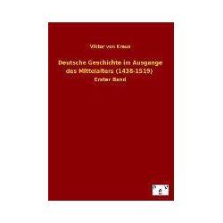 Bücher: Deutsche Geschichte im Ausgange des Mittelalters (1438-1519)  von Viktor Kraus