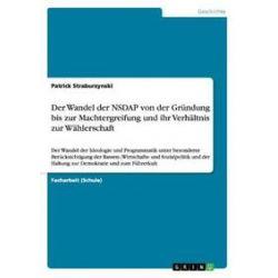 Bücher: Der Wandel der NSDAP von der Gründung bis zur Machtergreifung und ihr Verhältnis zur Wählerschaft  von Patrick Straburzynski