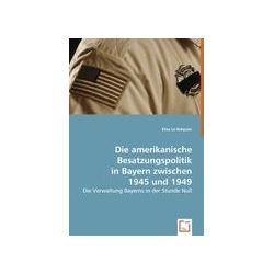 Bücher: Die amerikanische Besatzungspolitik in Bayern zwischen 1945 und 1949  von Elise Le Bréquier