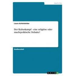 Bücher: Der Kulturkampf - eine religiöse oder machtpolitische Debatte?  von Laura Achtelstetter