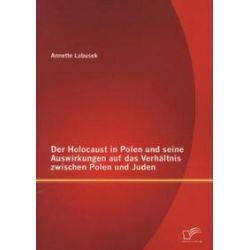 Bücher: Der Holocaust in Polen und seine Auswirkungen auf das Verhältnis zwischen Polen und Juden  von Annette Labusek