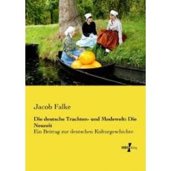Bücher: Die deutsche Trachten- und Modewelt: Die Neuzeit  von Jacob Falke