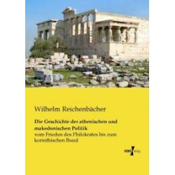 Bücher: Die Geschichte der athenischen und makedonischen Politik  von Wilhelm Reichenbächer