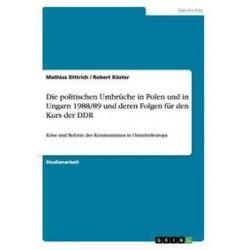 Bücher: Die politischen Umbrüche in Polen und in Ungarn 1988/89  und deren Folgen für den Kurs der DDR  von Robert Küster, Mathias Dittrich