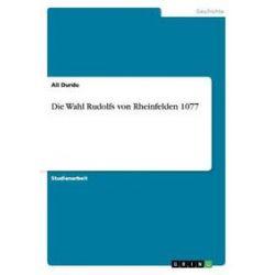 Bücher: Die Wahl Rudolfs von Rheinfelden 1077  von Ali Durdu