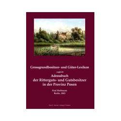 Bücher: Grossgrundbesitzer- und Güter-Lexikon zugleich Adressbuch der Ritterguts- und Gutsbesitzer in der Provinz Posen  von Paul Hoffmann