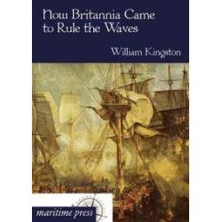 Bücher: How Britannia Came to Rule the Waves  von William Kingston