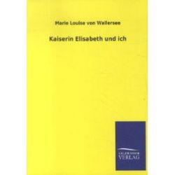 Bücher: Kaiserin Elisabeth und ich  von Marie Louise Wallersee
