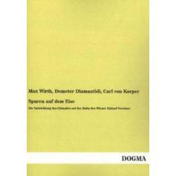 Bücher: Spuren auf dem Eise  von Carl Korper, Demeter Diamantidi, Max Wirth