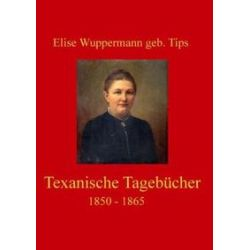 Bücher: Texanische Tagebücher 1850 - 1865  von Elise Wuppermann geb. Tips