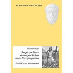 Bücher: Roger de Flor - Lebensgeschichte eines Templerpiraten  von Christian Vogel