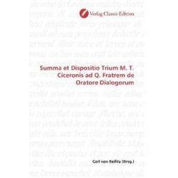 Bücher: Summa et Dispositio Trium M. T. Ciceronis ad Q. Fratrem de Oratore Dialogorum