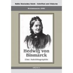 Bücher: Reichskanzler Otto von Bismarck - Hedwig von Bismarck, die Cousine. Eine Autobiographie  von Hedwig Bismarck