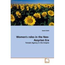 Bücher: Women''s roles in the Neo-Assyrian Era  von Saana Svärd