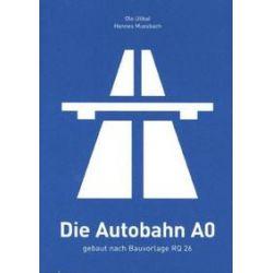 Bücher: Die Autobahn A0  von Hannes Mussbach, Ole Utikal