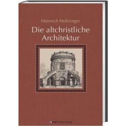 Bücher: Die altchristliche Architektur in systematischer Darstellung  von Heinrich Holtzinger