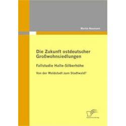Bücher: Die Zukunft ostdeutscher Großwohnsiedlungen: Fallstudie Halle-Silberhöhe  von Martin Neumann
