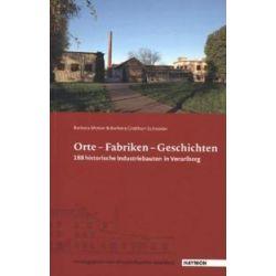 Bücher: Orte - Fabriken - Geschichten  von Barbara Grabherr-Schneider, Barbara Motter
