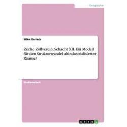 Bücher: Zeche Zollverein, Schacht XII. Ein Modell für den Strukturwandel altindustrialisierter Räume?  von Silke Gerlach