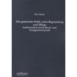 Bücher: Der gemischte Wald, seine Begründung und Pflege  von Karl Bayer