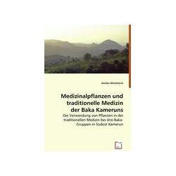 Bücher: Medizinalpflanzen und traditionelle Medizin der Baka Kameruns  von Annika Wieckhorst