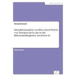 Bücher: Interaktionsanalyse von Brix, einem Protein von Xenopus laevis, das in der Ribosomenbiogenese involviert ist  von Georg Brunauer