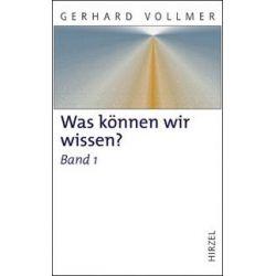 Bücher: Was können wir wissen? Band 1: Die Natur der Erkenntnis  von Gerhard Vollmer