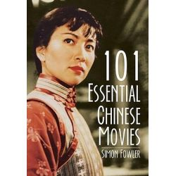 101 Essential Chinese Movies by Simon Fowler, 9789881909114.