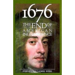 1676, The End of American Independence by Stephen Saunders Webb, 9780815603610.