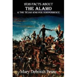 1836 Facts About the Alamo and the Texas War for Independence by Mary Deborah Petite, 9781882810352.