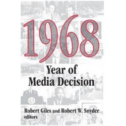1968, Year of Media Decision by Robert Giles, 9780765806215.