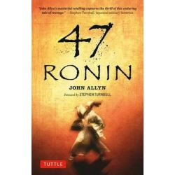 47 Ronin, The classic saga of samurai loyalty - and revenge! by John Allyn, 9784805312032.