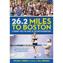 26.2 Miles to Boston, A Journey Into the Heart of the Boston Marathon by Michael Connelly, 9780762796359.