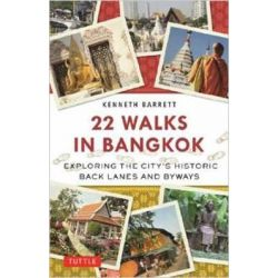 22 Walks in Bangkok, Exploring the City's Historic Back Lanes and Byways by Kenneth Barrett, 9780804843430.