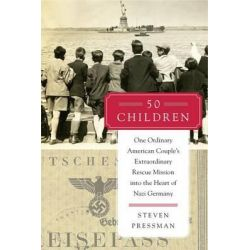 50 Children, One Ordinary American Couple's Extraordinary Rescue Mission Into the Heart of Nazi Germany by Steven Pressman, 9780062237477.