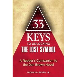 33 Keys to Unlocking the Lost Symbol, A Reader's Companion to the Dan Brown Novel by Thomas R. Beyer, 9781557049193.