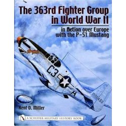 363rd Fighter Group in World War II in Action Over Germany with the P-51 Mustang, in Action Over Germany With the P-51 Mustang by Kent D. Miller, 9780764316296.