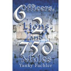 6 Officers, 2 Lions, and 750 Mules by Yanky Fachler, 9781424121694.